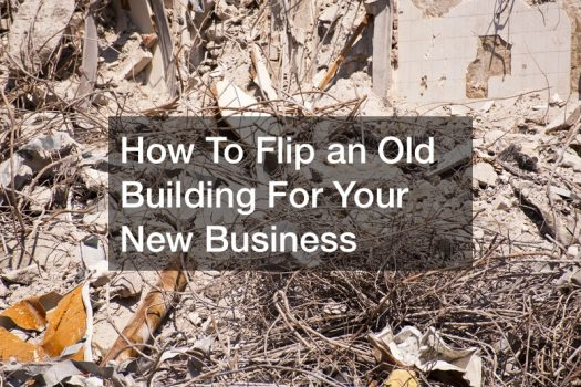 How To Flip an Old Building For Your New Business