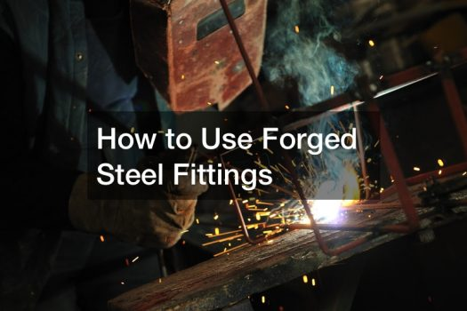How to Use Forged Steel Fittings