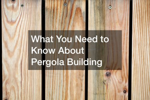 What You Need to Know About Pergola Building