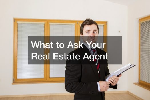 What to Ask Your Real Estate Agent