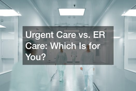 Urgent Care vs. ER Care  Which Is for You?