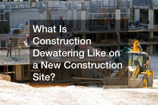 What Is Construction Dewatering Like on a New Construction Site?