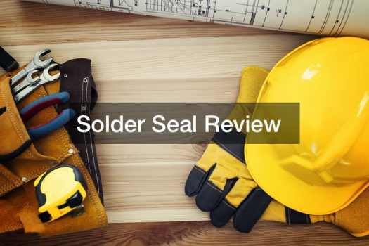 Solder Seal Review